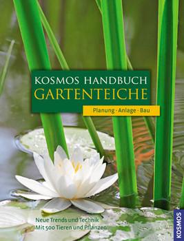 Kosmos Handbuch Gartenteiche: Planung. Anlage. Bau. Neue Trends und Technik. Mit 500 Tieren und Pflanzen - Peter Beck