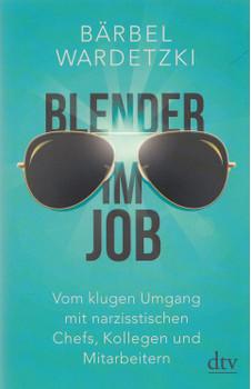 Blender im Job: Vom klugen Umgang mit narzisstischen Chefs, Kollegen und Mitarbeitern - Bärbel Wardetzki [Taschenbuch]