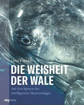Die Weisheit der Wale. Auf den Spuren der intelligenten Meeressäuger [Gebundene Ausgabe]