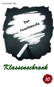 Der rauchende Klassenschrank - Berta Schmidt-Eller  [Taschenbuch]
