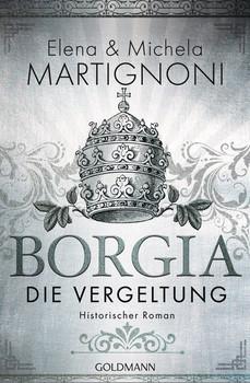 Borgia - Die Vergeltung. Die Borgia-Trilogie 2 - Historischer Roman - Elena Martignoni  [Taschenbuch]