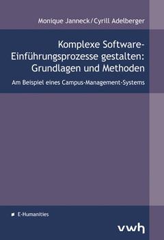 Komplexe Software-Einführungsprozesse gestalten: Grundlagen und Methoden. Am Beispiel eines Campus-Management-Systems - Monique Janneck  [Gebundene Ausgabe]