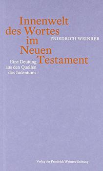 Innenwelt des Wortes im Neuen Testament: Eine Deutung aus den Quellen des Judentums - Weinreb, Friedrich