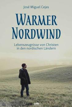 Warmer Nordwind. Lebenszeugnisse von Christen in den nordischen Ländern - José Miguel Cejas  [Taschenbuch]