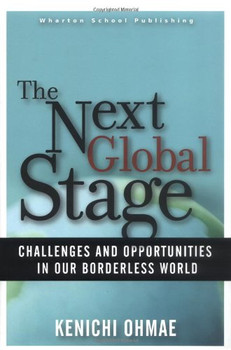 Next Global Stage: The: Challenges and Opportunities in Our Borderless World - Kenichi Ohmae