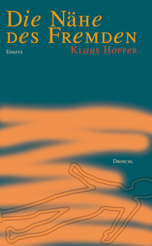 Die Nähe des Fremden: Essays - Hoffer, Klaus