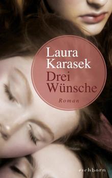 Drei Wünsche. Roman - Laura Karasek  [Gebundene Ausgabe]