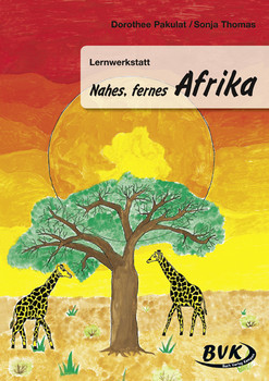 Lernwerkstatt Nahes, Fernes Afrika: 3.-5. Klasse - Dorothee Pakulat