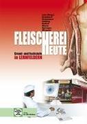 Fleischerei heute: Grund- und Fachstufe in Lernfeldern - Norbert Latz