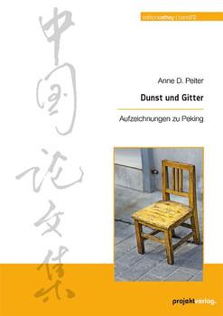 Dunst und Gitter. Aufzeichnungen zu Peking - Anne D. Peiter  [Taschenbuch]