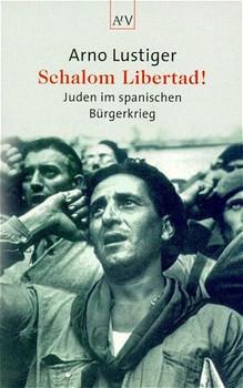 Schalom Libertad!: Juden im spanischen Bürgerkrieg - Arno Lustiger