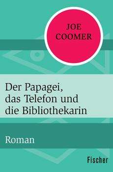 Der Papagei, das Telefon und die Bibliothekarin. Roman - Joe Coomer  [Taschenbuch]