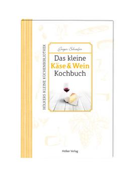 Das kleine Käse & Wein-Kochbuch - Schäfer, Gregor