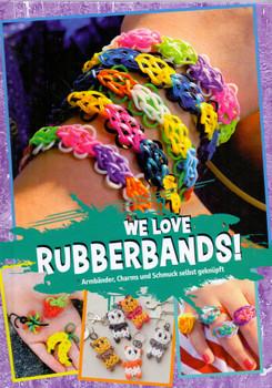 We Love Rubberbands! - Armbänder, Charms und Schmuck selbst geknüpft [Gebundene Ausgabe]