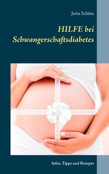Hilfe bei Schwangerschaftsdiabetes. Infos, Tipps und Rezepte - Jutta Schütz  [Taschenbuch]