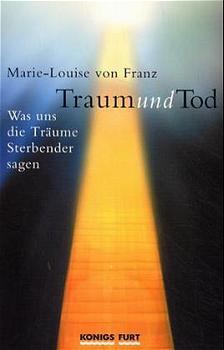 Traum und Tod - Marie-Louise von Franz