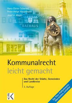 Kommunalrecht - leicht gemacht: Das Recht der Städte, Gemeinden und Landkreise - Mayer, Josef H