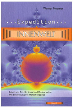 Expedition Innenwelt, Band 2: Leben und Tod, Schicksal und Reinkarnation: Die Entwicklung des Menschengeistes - Werner Huemer