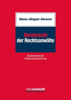 Berufsrecht der Rechtsanwälte. Systematische Gesamtdarstellung - Hans-Jürgen Ahrens [Taschenbuch]