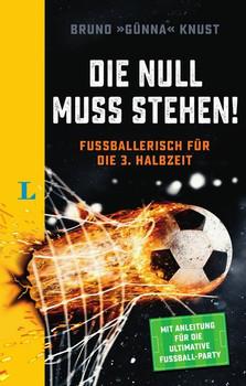 """Langenscheidt Die Null muss stehen! - für Fußballbegeisterte. Fußballerisch für die 3. Halbzeit - Bruno """"Günna"""" Knust  [Gebundene Ausgabe]"""