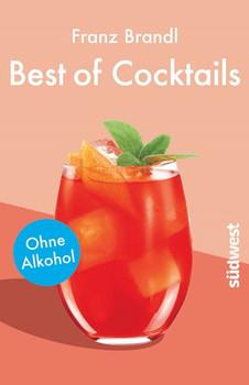 Best of Cocktails ohne Alkohol. Von Singapore Sling bis Virgin Mary – über 70 Drinks ohne Promille - Franz Brandl  [Taschenbuch]
