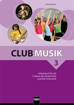 Club Musik 3 NEU Arbeitsbuch: für die 3. Klasse der Hauptschule und AHS-Unterstufe. Sbnr. 1822 - Wanker, Gerhard