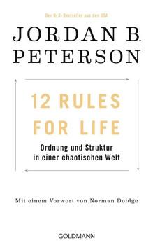 12 Rules For Life. Ordnung und Struktur in einer chaotischen Welt - Mit einem Vorwort von Norman Doidge - Jordan B. Peterson  [Gebundene Ausgabe]