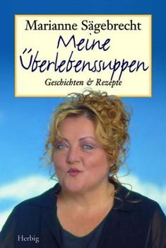 Meine Überlebenssuppen: Geschichten und Rezepte - Marianne Sägebrecht