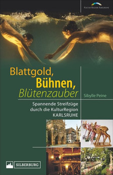 Blattgold, Bühnen, Blütenzauber. Spannende Streifzüge durch die KulturRegion Karlsruhe - Sibylle Peine  [Taschenbuch]