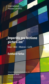 Eckhard Fürlus. Imperitis pro lectione pictura est. Glas – Bild – Malerei – Licht. International Flusser Lectures [Taschenbuch]