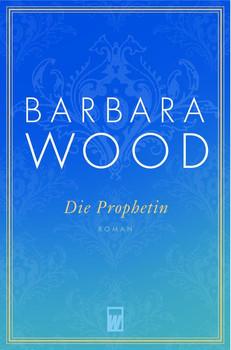 Die Prophetin. - Barbara Wood