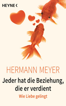 Jeder hat die Beziehung, die er verdient: Wie Liebe gelingt - Meyer, Hermann