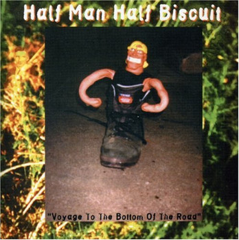 Half Man Half Biscuit - Voyage to the Bottom of the Ro