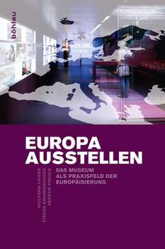 Europa ausstellen. Das Museum als Praxisfeld der Europäisierung - Stefan Krankenhagen  [Gebundene Ausgabe]