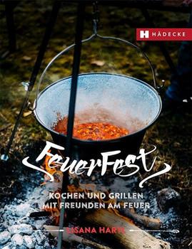 Feuerfest. Kochen und Grillen mit Freunden am Feuer - Lisana Hartl  [Gebundene Ausgabe]