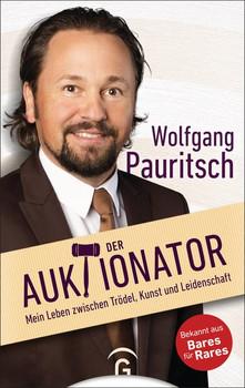 Der Auktionator. Mein Leben zwischen Trödel, Kunst und Leidenschaft - Wolfgang Pauritsch  [Gebundene Ausgabe]