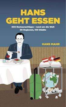 Hans geht essen. 500 Restauranttipps - rund um die Welt, 50 Regionen, 100 Städte - Hans Mahr  [Taschenbuch]
