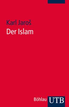 Der Islam: Historische Grundlagen und Glaubenslehre - Karl Jaros