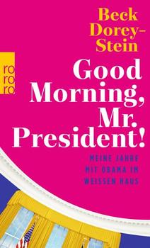 Good Morning, Mr. President!. Meine Jahre mit Obama im Weißen Haus - Beck Dorey-Stein  [Taschenbuch]
