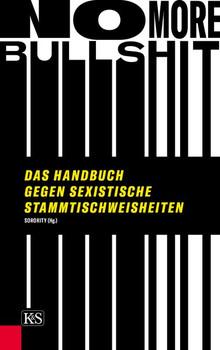 No More Bullshit. Das Handbuch gegen sexistische Stammtischweisheiten - Sorority e.V.  [Taschenbuch]