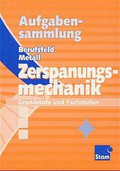 Berufsfeld Metall. Aufgabensammlung Zerspanungsmechanik: Grundstufe und Fachstufen - Klaus Hengesbach