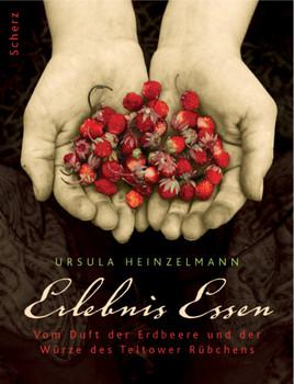 Erlebnis Essen: Vom Duft der Erdbeere und der Würze des Teltower Rübchens - Ursula Heinzelmann