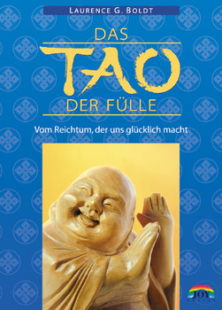 Das Tao der Fülle. Vom Reichtum, der uns glücklich macht - Laurence G. Boldt