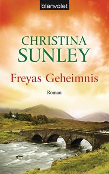 Freyas Geheimnis: Roman - Christina Sunley