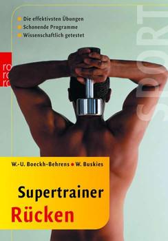 Supertrainer Rücken: Die effektivsten Übungen. Schonende Programme. Wissenschaftlich getestet (sport) - Wend-Uwe Boeckh-Behrens