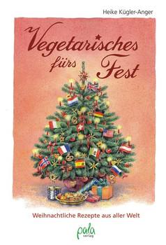 Vegetarisches fürs Fest. Weihnachtliche Rezepte aus aller Welt - Heike Kügler-Anger  [Gebundene Ausgabe]