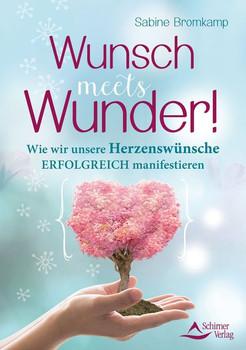 Wunsch meets Wunder!. Wie wir unsere Herzenswünsche erfolgreich manifestieren - Sabine Bromkamp  [Taschenbuch]