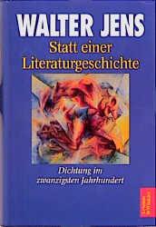 Statt einer Literaturgeschichte. Dichtung im zwanzigsten Jahrhundert - Walter Jens