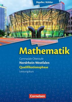 Bigalke/Köhler: Mathematik Sekundarstufe II - Nordrhein-Westfalen - Neue Ausgabe 2014: Qualifikationsphase für den Leistungskurs - Schülerbuch - Bigalke, Dr. Anton