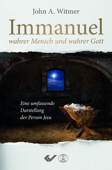 Immanuel, wahrer Mensch und wahrer Gott. Eine umfassende Darstellung der Person Jesu - John Wimer  [Taschenbuch]